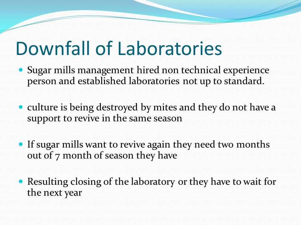 Downfall of Laboratories Sugar mills management hired non technical experience person and established laboratories not up to standard.