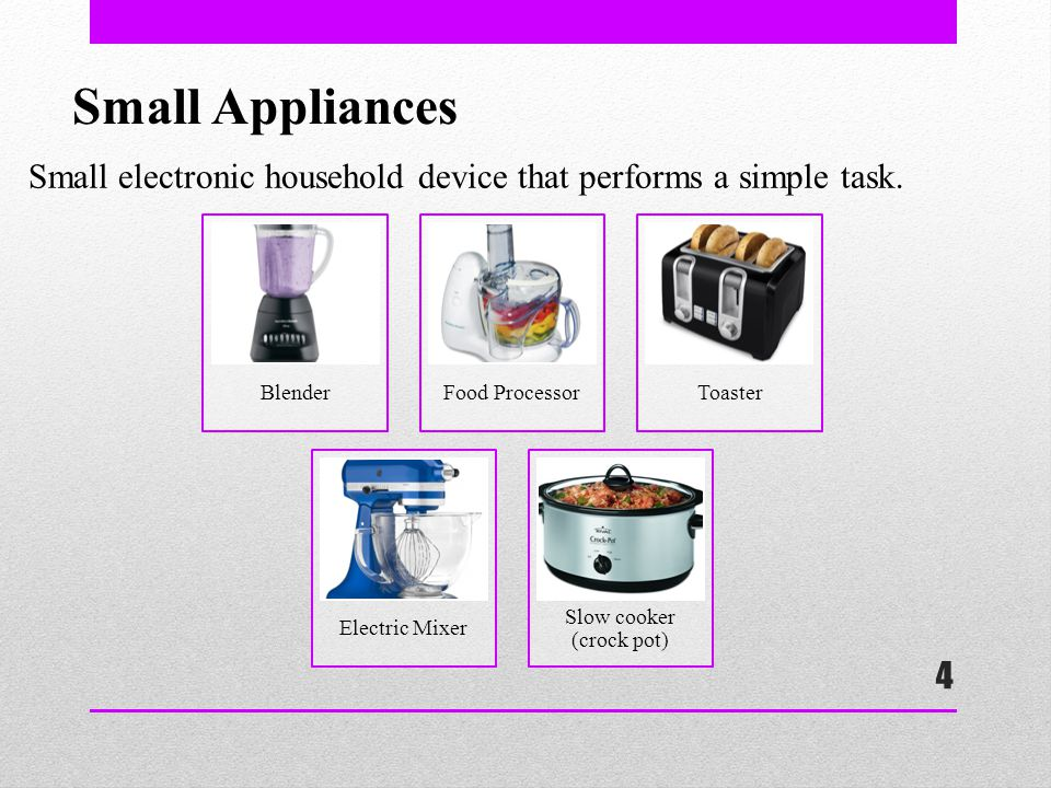 4 Small Appliances Small electronic household device that performs a simple task.