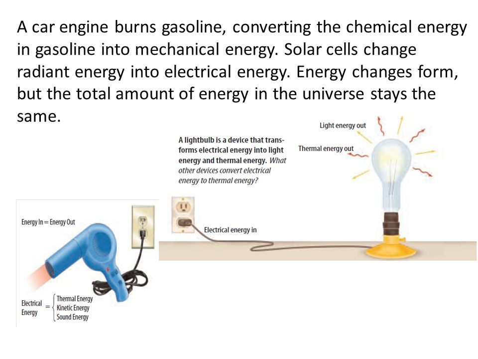 A car engine burns gasoline, converting the chemical energy in gasoline into mechanical energy. Solar cells change radiant energy into electrical ener