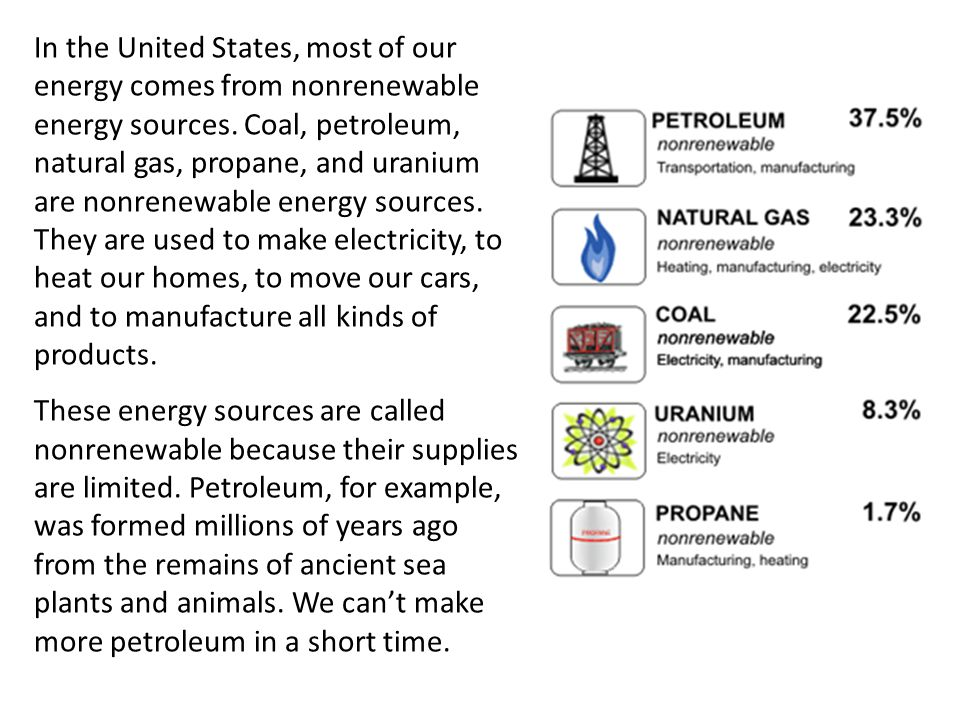 In the United States, most of our energy comes from nonrenewable energy sources. Coal, petroleum, natural gas, propane, and uranium are nonrenewable e