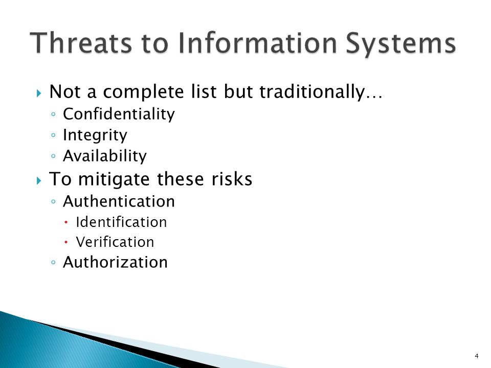  Not a complete list but traditionally… ◦ Confidentiality ◦ Integrity ◦ Availability  To mitigate these risks ◦ Authentication  Identification  Ve