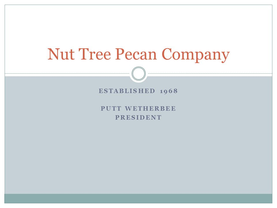ESTABLISHED 1968 PUTT WETHERBEE PRESIDENT Nut Tree Pecan Company