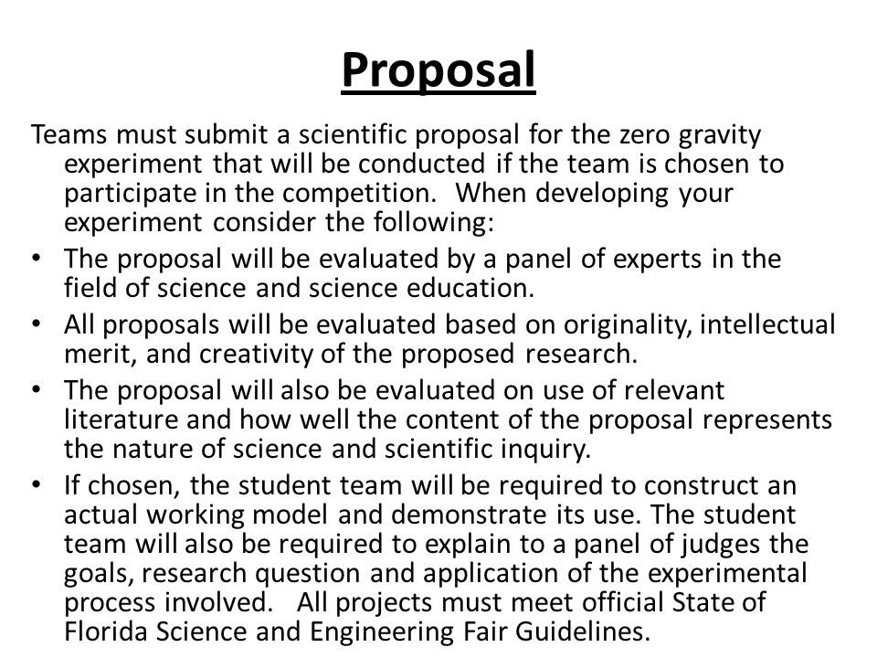 Proposal Teams must submit a scientific proposal for the zero gravity experiment that will be conducted if the team is chosen to participate in the competition.