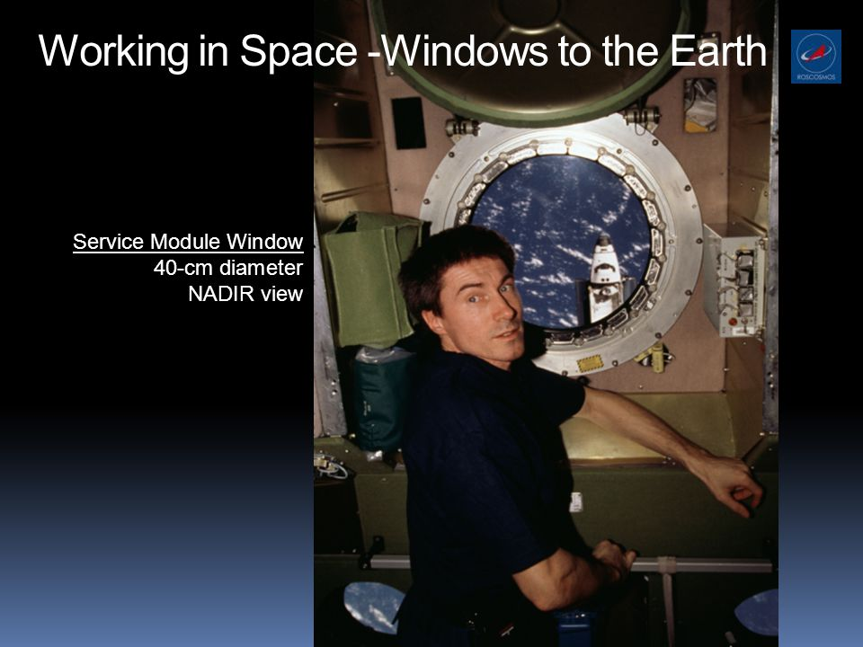 Working in Space -Windows to the Earth Service Module Window 40-cm diameter NADIR view