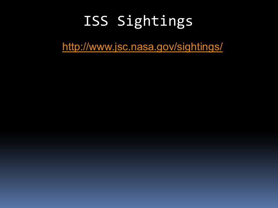 ISS Sightings http://www.jsc.nasa.gov/sightings/