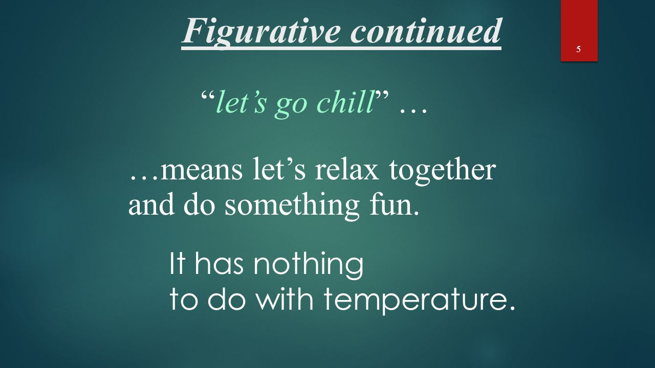 Figurative continued It has nothing to do with temperature.