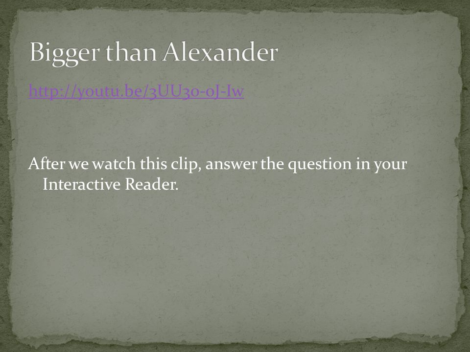 http://youtu.be/3UU30-0J-Iw After we watch this clip, answer the question in your Interactive Reader.