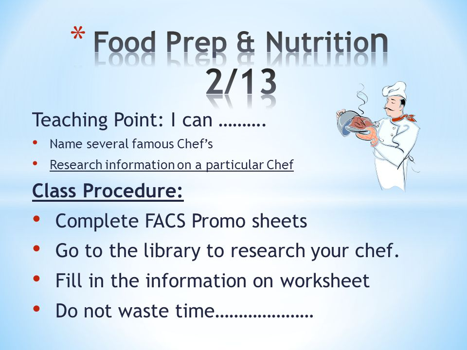 Teaching Point: I can ………. Name several famous Chef's Research information on a particular Chef Class Procedure: Complete FACS Promo sheets Go to the