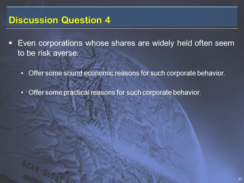 Discussion Question 3  Why would we ordinarily expect corporations whose shares were widely held to be risk neutral.