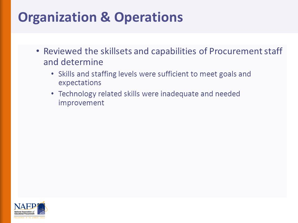 Reviewed the skillsets and capabilities of Procurement staff and determine Skills and staffing levels were sufficient to meet goals and expectations Technology related skills were inadequate and needed improvement