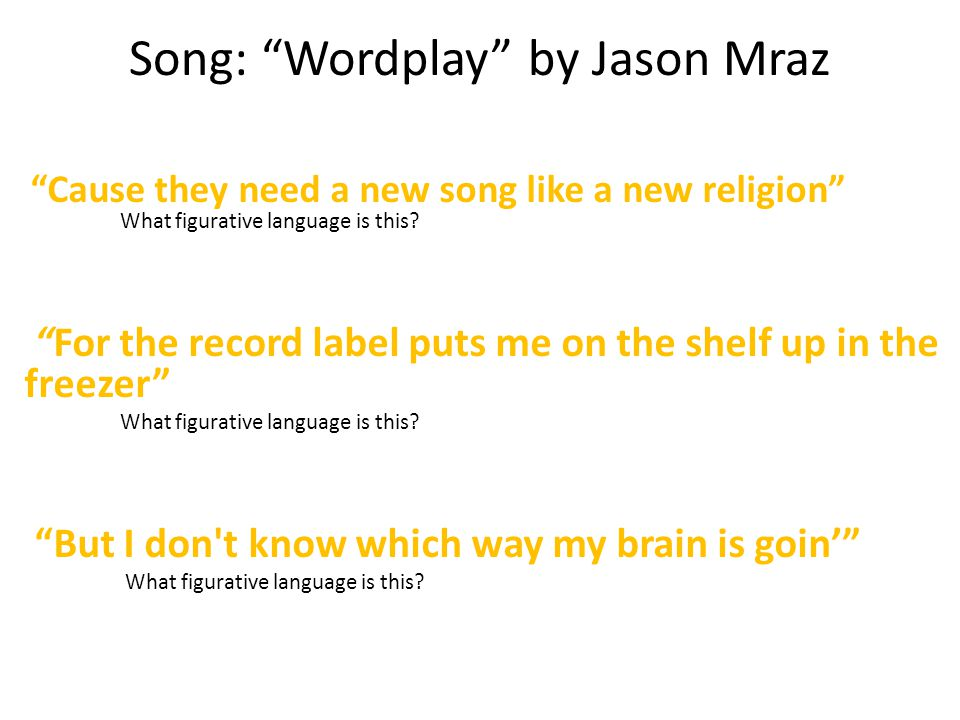 Song: Wordplay by Jason Mraz Cause they need a new song like a new religion What figurative language is this.