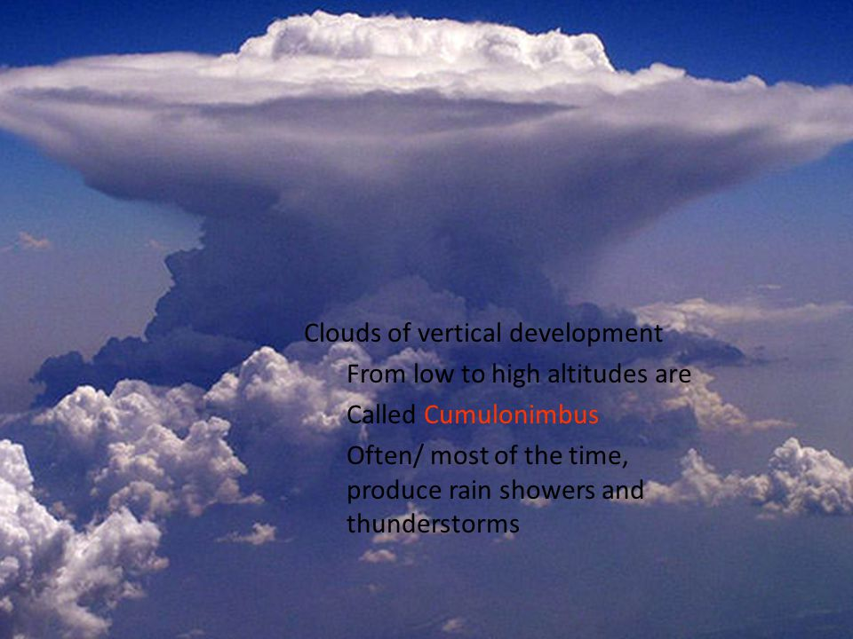 Clouds of vertical development From low to high altitudes are Called Cumulonimbus Often/ most of the time, produce rain showers and thunderstorms