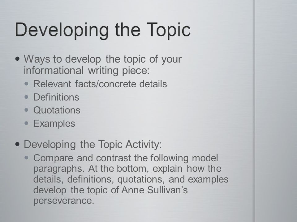 Ways to develop the topic of your informational writing piece: Ways to develop the topic of your informational writing piece: Relevant facts/concrete