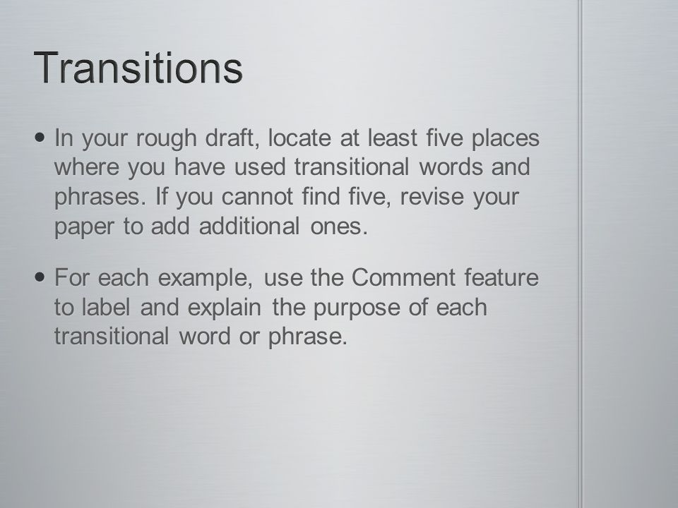 In your rough draft, locate at least five places where you have used transitional words and phrases.