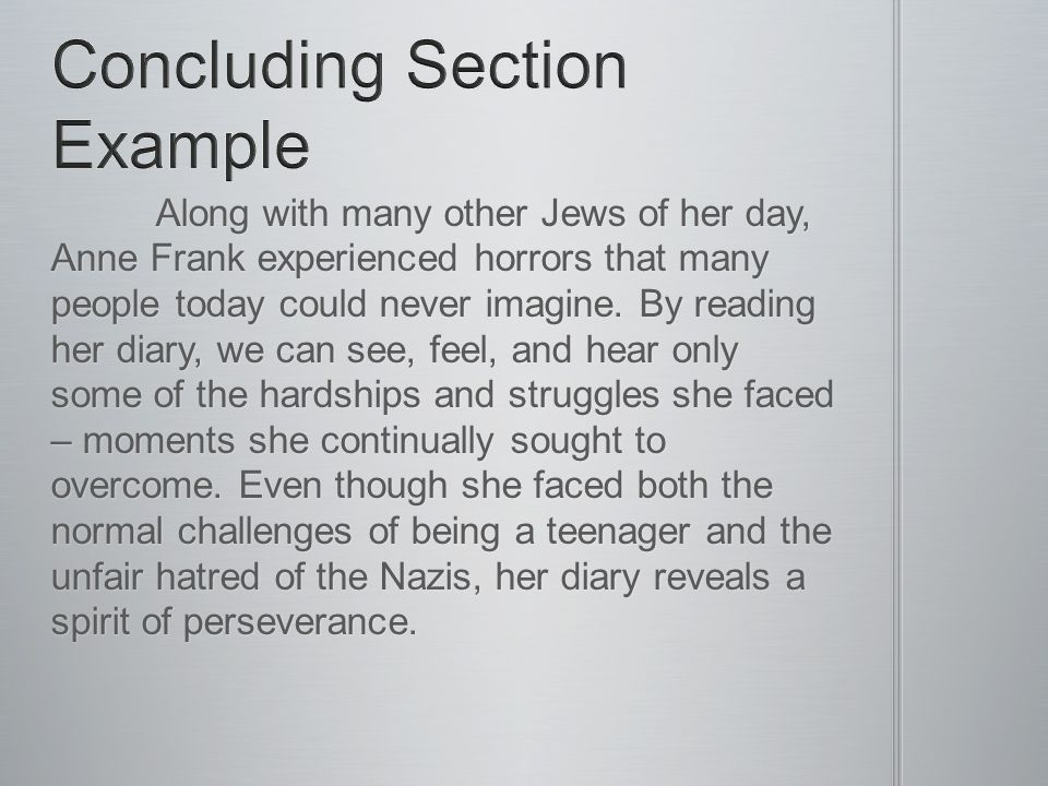 Along with many other Jews of her day, Anne Frank experienced horrors that many people today could never imagine. By reading her diary, we can see, fe
