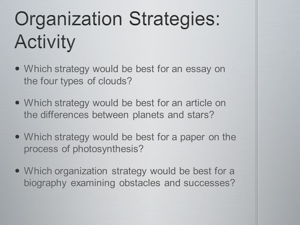 Which strategy would be best for an essay on the four types of clouds? Which strategy would be best for an essay on the four types of clouds? Which st