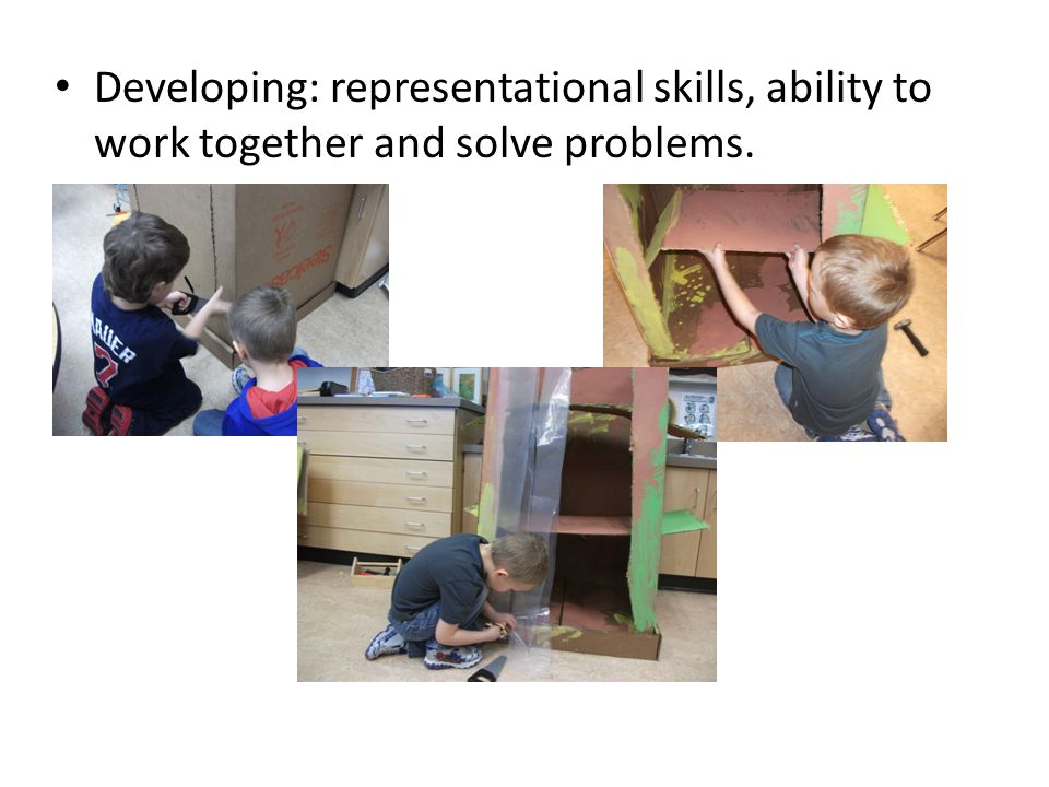 Developing: representational skills, ability to work together and solve problems.