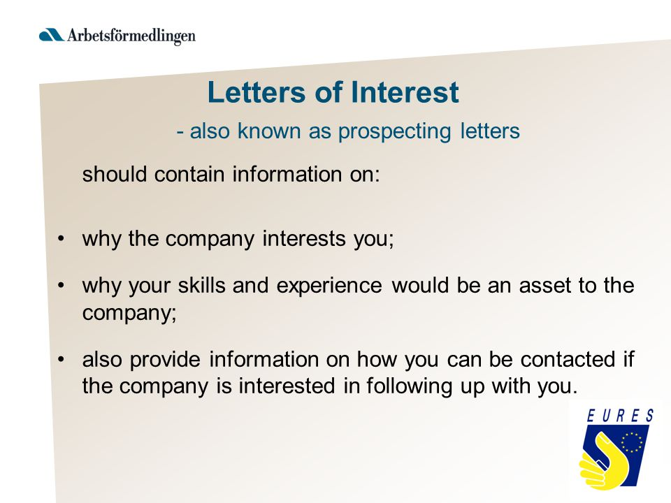 should contain information on: why the company interests you; why your skills and experience would be an asset to the company; also provide information on how you can be contacted if the company is interested in following up with you.