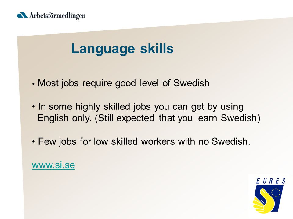 Most jobs require good level of Swedish In some highly skilled jobs you can get by using English only.