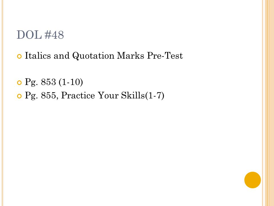 DOL #48 Italics and Quotation Marks Pre-Test Pg. 853 (1-10) Pg. 855, Practice Your Skills(1-7)