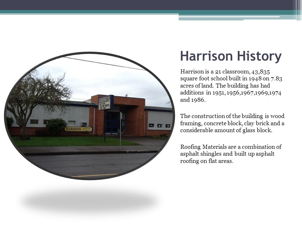 Harrison History Harrison is a 21 classroom, 43,835 square foot school built in 1948 on 7.83 acres of land.