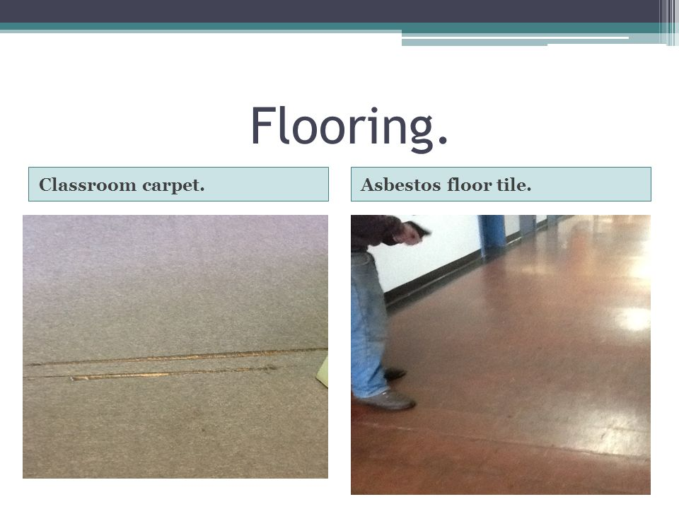 Flooring. Classroom carpet.Asbestos floor tile.