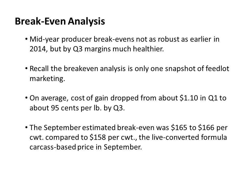 Break-Even Analysis Mid-year producer break-evens not as robust as earlier in 2014, but by Q3 margins much healthier. Recall the breakeven analysis is