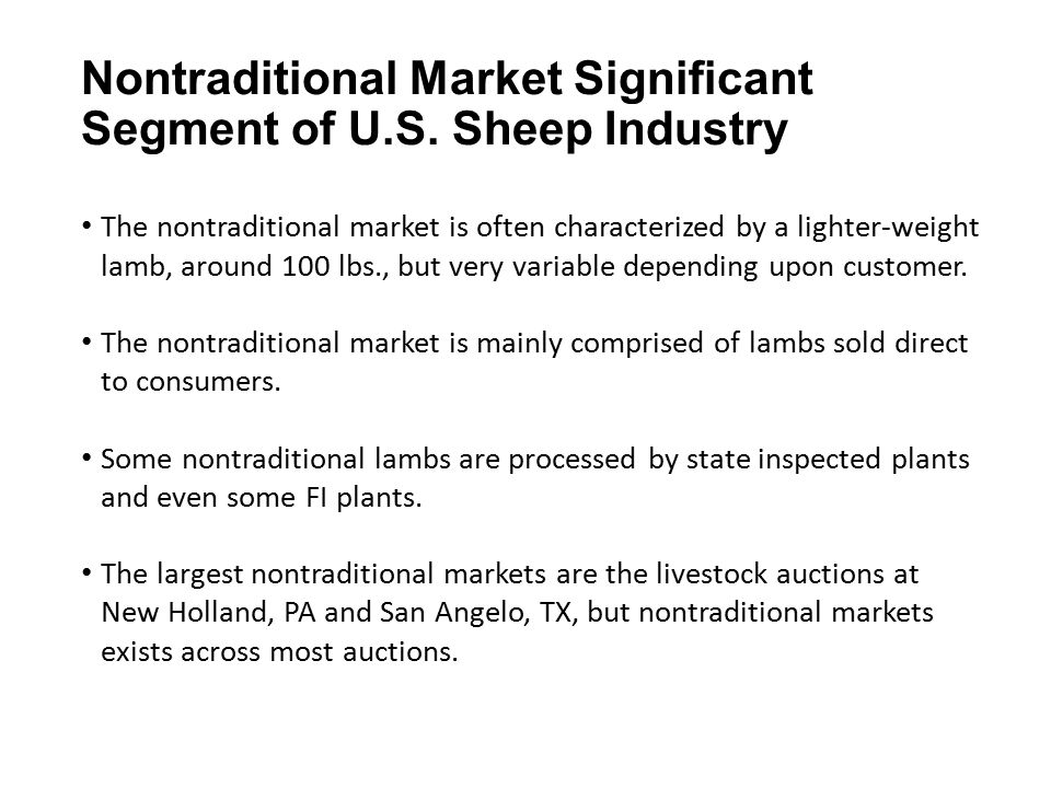Nontraditional Market Significant Segment of U.S. Sheep Industry The nontraditional market is often characterized by a lighter-weight lamb, around 100