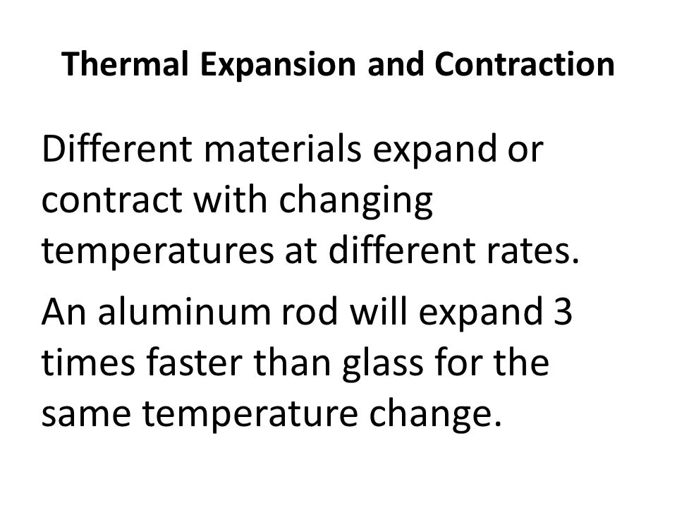 Thermal Expansion and Contraction Different materials expand or contract with changing temperatures at different rates.