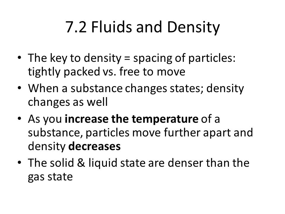 7.2 Fluids and Density The key to density = spacing of particles: tightly packed vs.