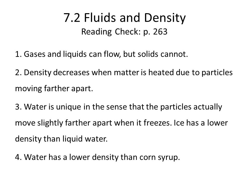 7.2 Fluids and Density Reading Check: p.263 1. Gases and liquids can flow, but solids cannot.
