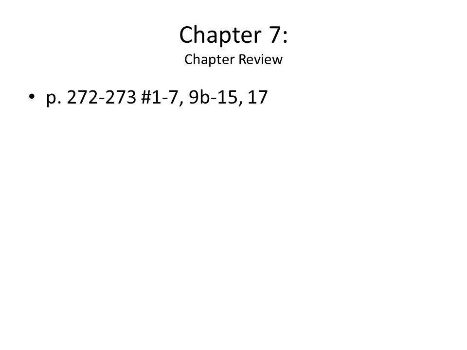 Chapter 7: Chapter Review p. 272-273 #1-7, 9b-15, 17