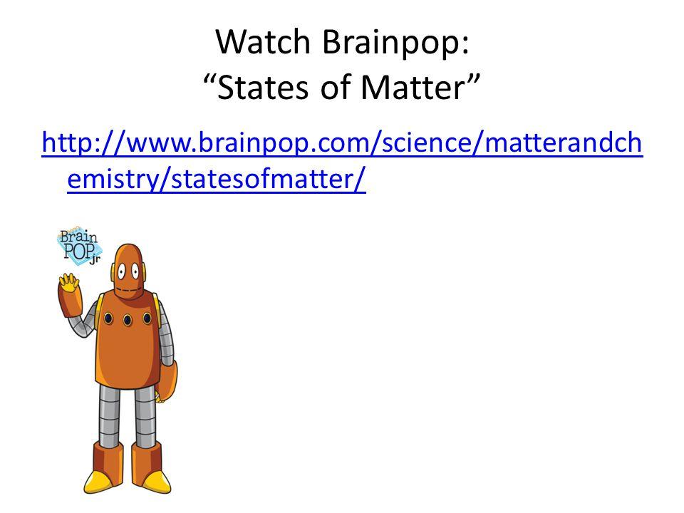 """Watch Brainpop: """"States of Matter"""" http://www.brainpop.com/science/matterandch emistry/statesofmatter/"""