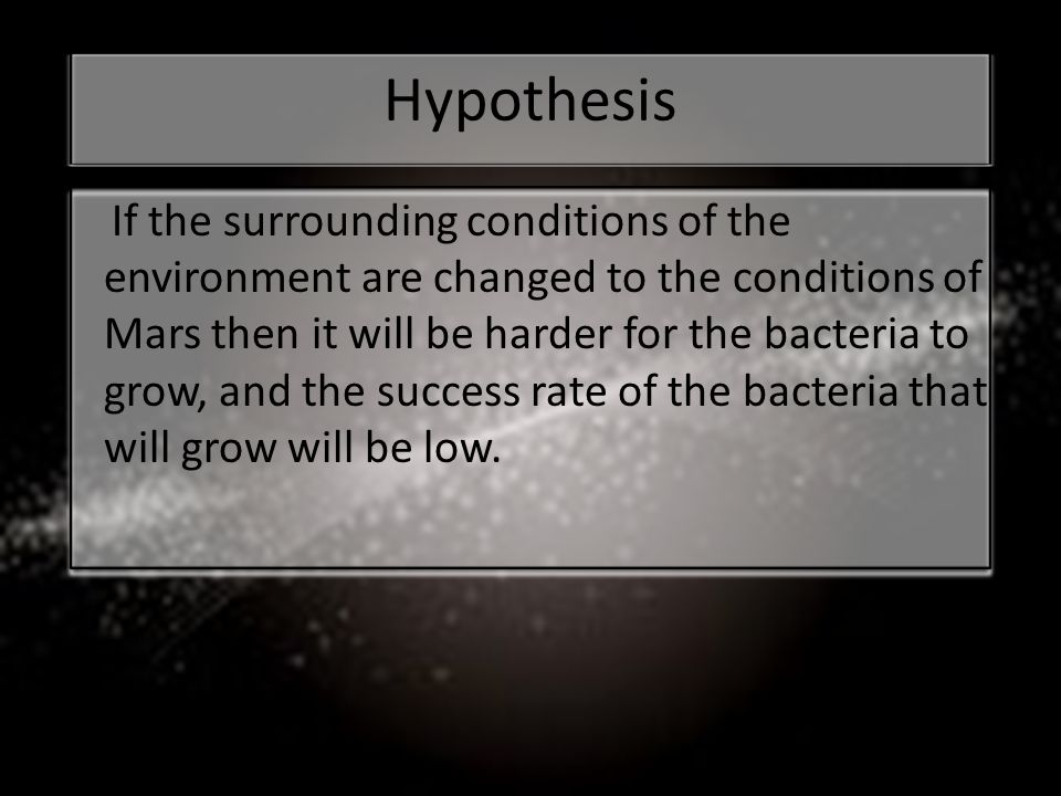 Background Information Extremophile Microorganisms with the ability to thrive in extreme environments and are enabled to live and thrive because of the enzymes that they use called extremozymes .(national ocean service,2011) In this research the bacteria and conditions were chosen based on 2 extreme conditions of Mars.