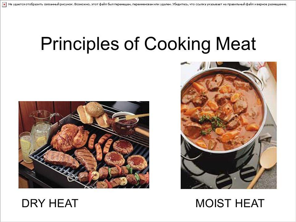 Principles of Cooking Meat DRY HEATMOIST HEAT