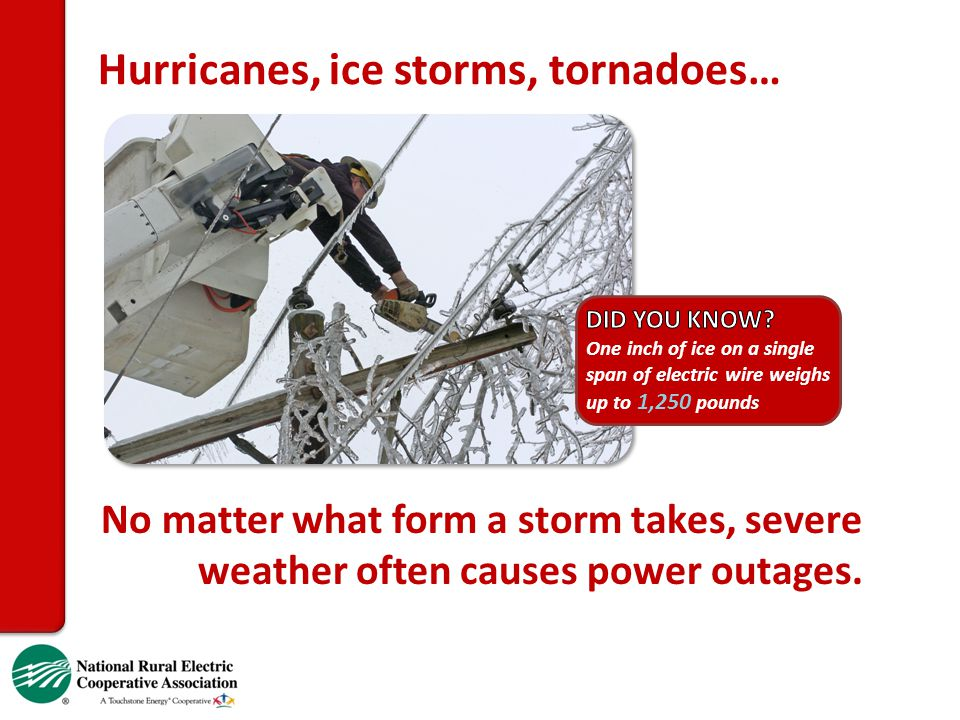No matter what form a storm takes, severe weather often causes power outages. Hurricanes, ice storms, tornadoes…