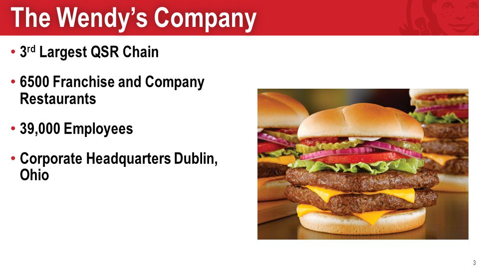 3 rd Largest QSR Chain 6500 Franchise and Company Restaurants 39,000 Employees Corporate Headquarters Dublin, Ohio 3 The Wendy's CompanyThe Wendy's Company