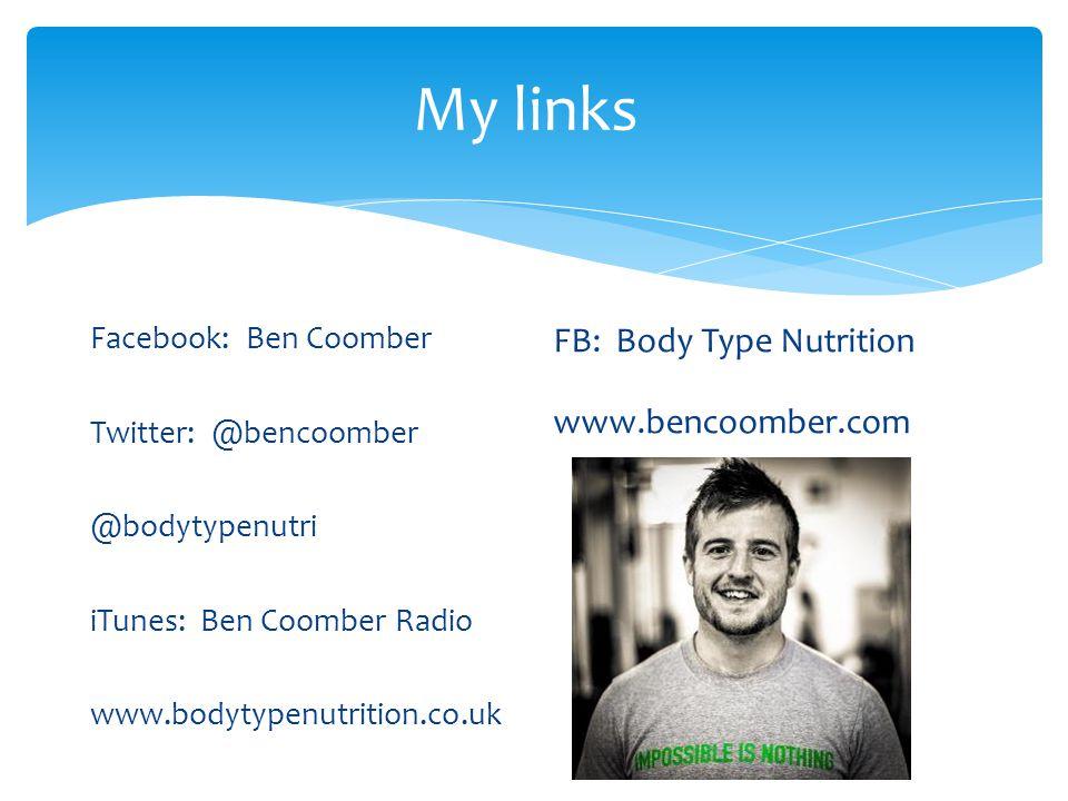 My links Facebook: Ben Coomber Twitter: @bencoomber @bodytypenutri iTunes: Ben Coomber Radio www.bodytypenutrition.co.uk FB: Body Type Nutrition www.bencoomber.com