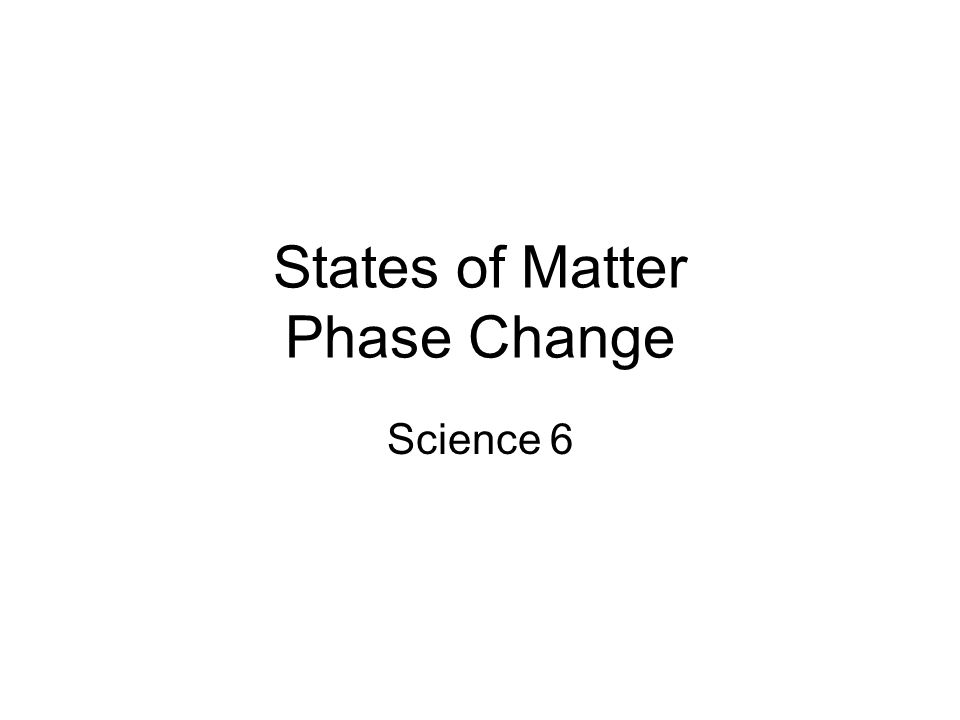 States of Matter Phase Change Science 6