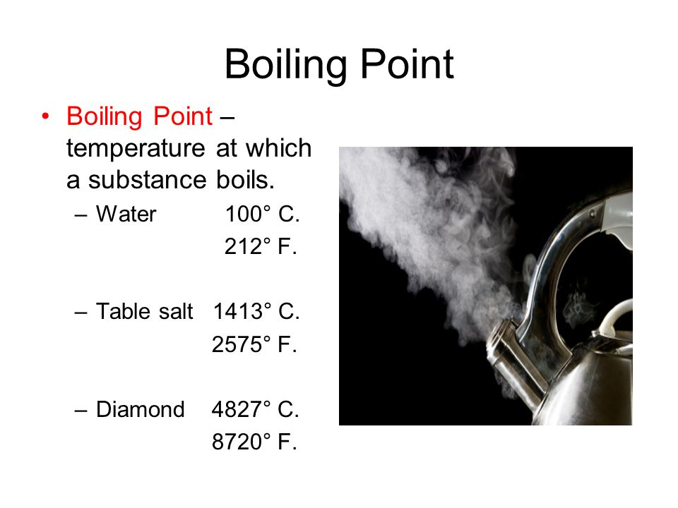 Boiling Point Boiling Point – temperature at which a substance boils.