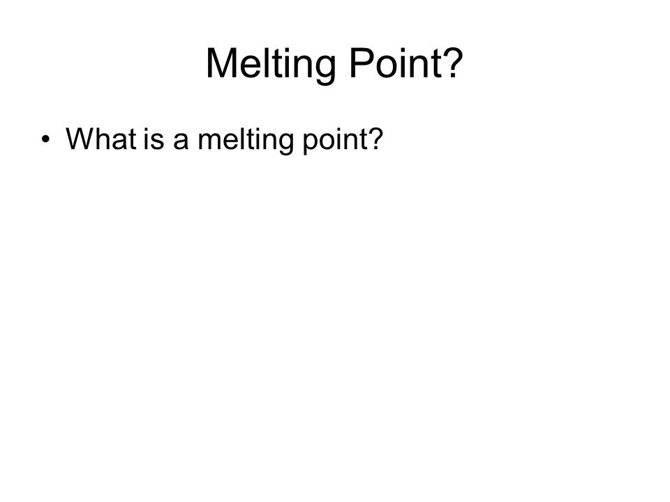 Melting Point What is a melting point