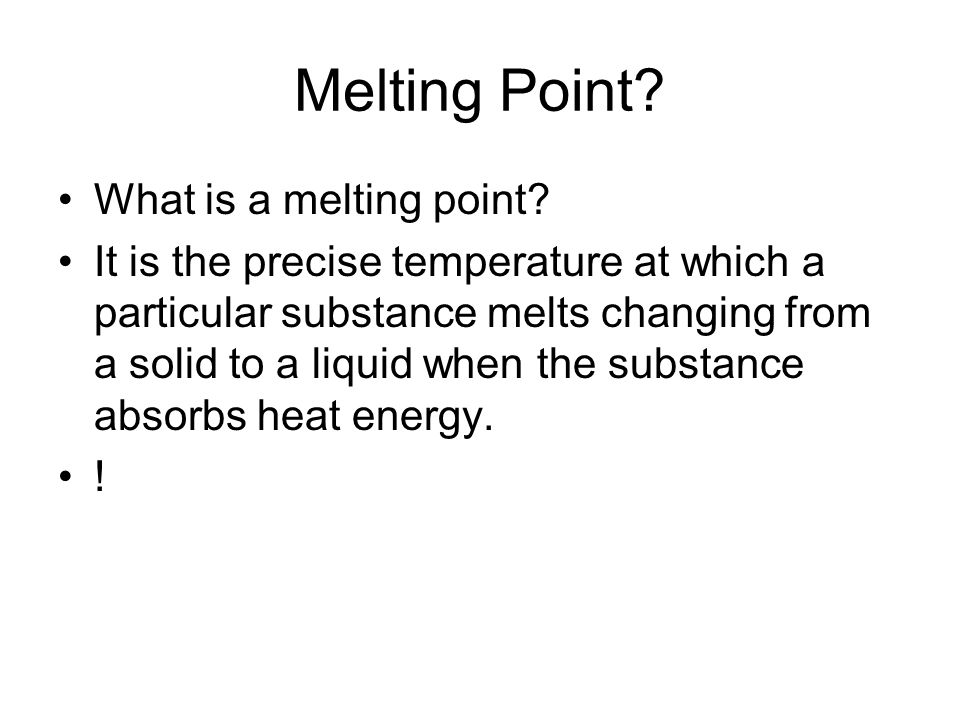 Melting Point. What is a melting point.