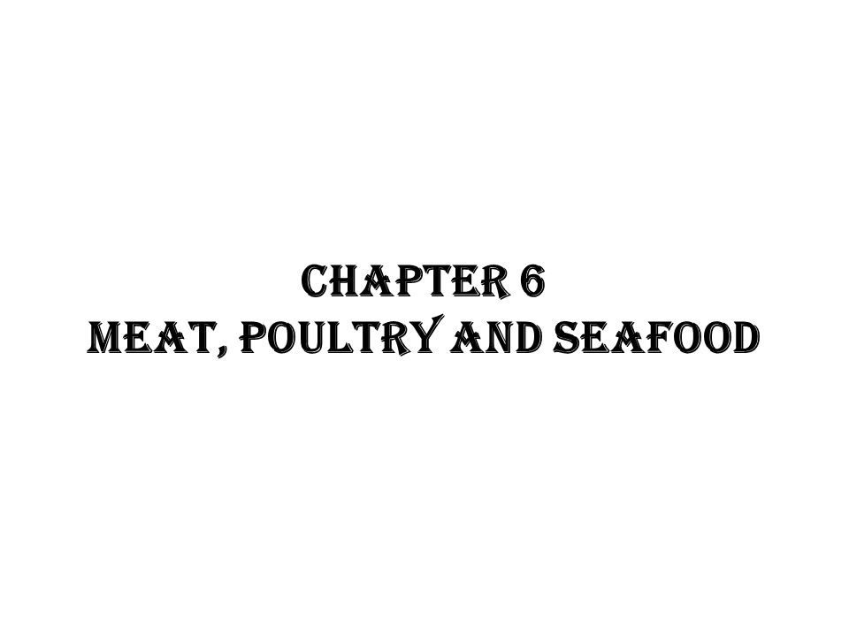 CHAPTER 6 MEAT, POULTRY AND SEAFOOD