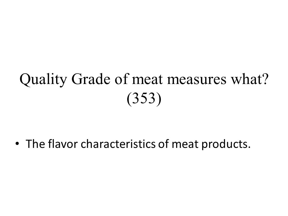 Quality Grade of meat measures what? (353) The flavor characteristics of meat products.
