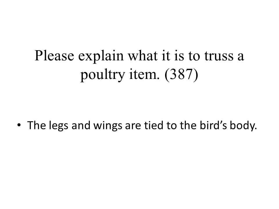 Please explain what it is to truss a poultry item. (387) The legs and wings are tied to the bird's body.