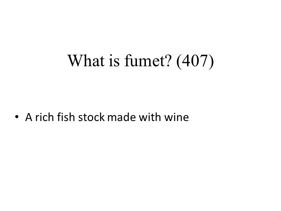 What is fumet? (407) A rich fish stock made with wine