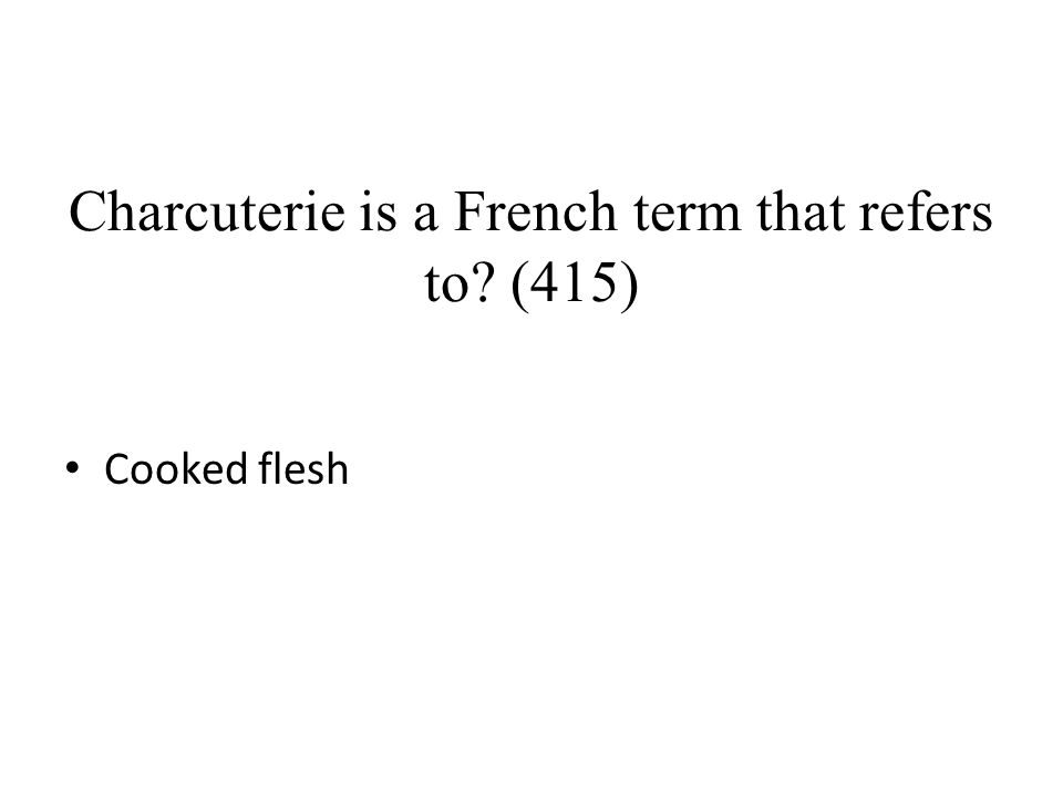 Charcuterie is a French term that refers to? (415) Cooked flesh