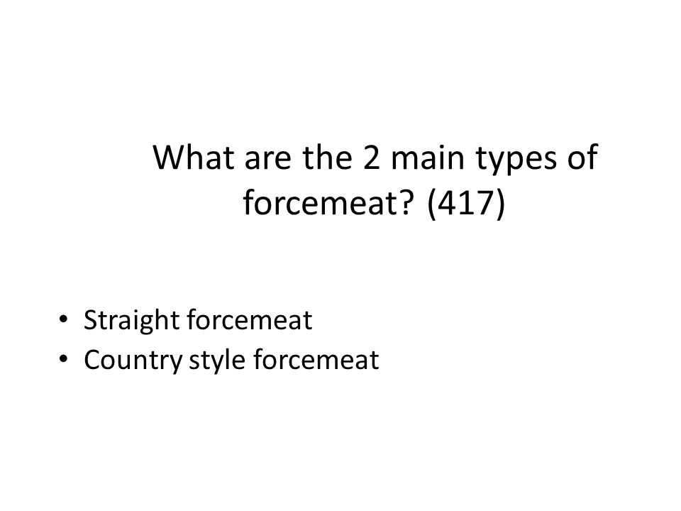 What are the 2 main types of forcemeat? (417) Straight forcemeat Country style forcemeat