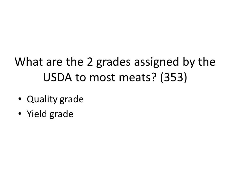 What are the 2 grades assigned by the USDA to most meats? (353) Quality grade Yield grade