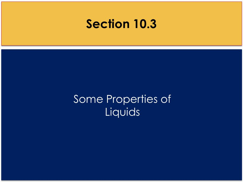 Some Properties of Liquids Section 10.3